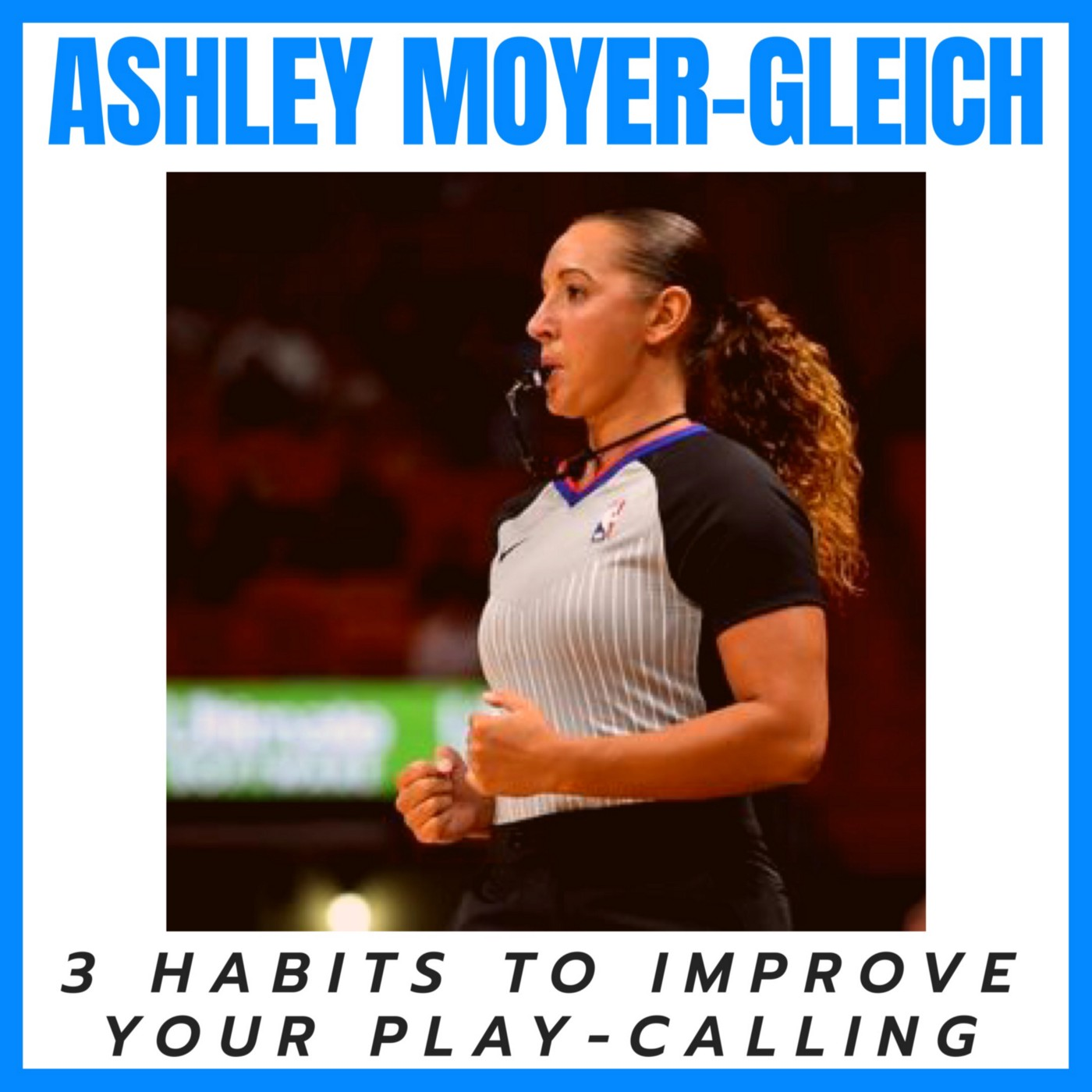 3 habits to improve your play-calling w/ Ashley Moyer-Gleich